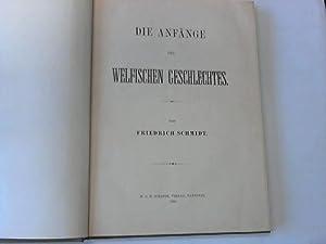 Die Anfänge des welfischen Geschlechts. 2 Teile in einem: Schmidt, Friedrich