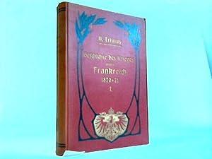 Geschichte des Krieges gegen Frankrich 1870/71. Erster Teil: Trinius, A.