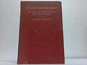 Murder for Pleasure. The Life and Times of the Detective Story: Haycraft, Howard