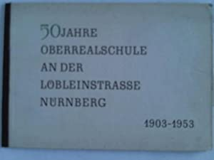 50 Jahre Oberrealschule an der Löbleinstrasse Nürnberg 1903-1953: Nürnberg - Weiss, ...