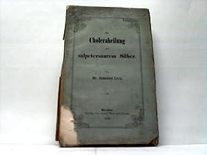 Die Choleraheilung mit salptersaurem Silber: Levy, Immanuel
