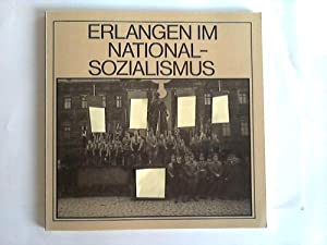 Erlangen im Nationalsozialismus: Stadtmuseum Stadt Erlangen (Hrsg.)