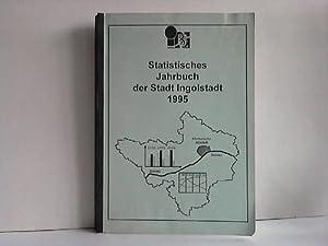 Statistisches Jahrbuch der Stadt Ingolstadt 1995: Ingolstadt, Stadt (Hrsg.)