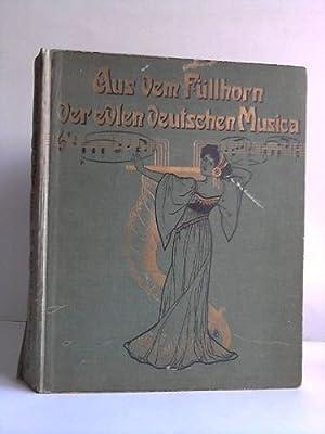 Aus dem Füllhorn der edlen deutschen Musica: Eisoldt & Rohrkämer, Berlin (Hrsg.)