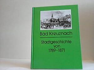 Bad Kreuznach. Stadtgeschichte von 1789 bis 1871: Bad Kreuznach - Pfalz, Hein-Frieder
