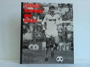 Fußballkanonen aus Düren. Wilfried Hannes, K.-H. Schnellinger, Toni Schumacher, Harry ...