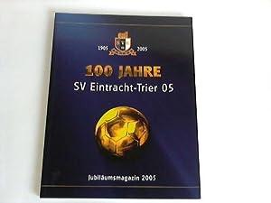 100 Jahre SV Eintracht-Trier 05, 1905 - 2005. Jubiläumsmagazin 2005: SV Eintracht Trier 05 (...