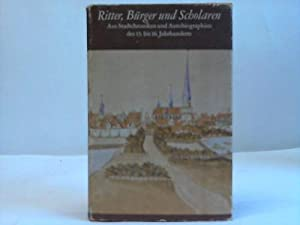 Ritter, Bürger und Scholaren. Aus Stadtchroniken und Autobiographien des 13. bis 16. Jahrhunderts