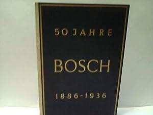 Fünfzig Jahre Bosch 1896-1936: Bosch AG (Hrsg.)