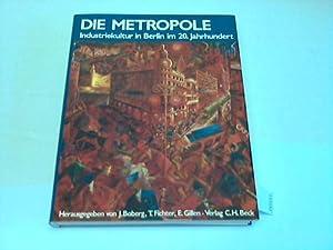 Die Metropole. Industriekultur in Berlin im 20. Jahrhundert: Boberg, J. / Fichter, T. / Gillen, E. ...