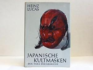 Japanische Kultmasken. Der Tanz der Kraniche: Lucas, Heinz