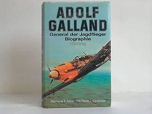 Adolf Galland. General der Jagdflieger. Biographie: Toliver, Raymond F.