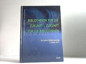 Bibliotheken für die Zukunft - Zukunft für die Bibliotheken. Deutscher Bibliothekartag in...