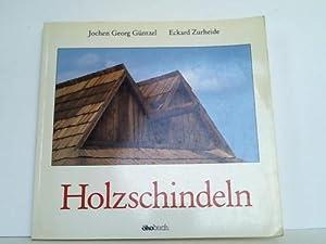 Holzschindeln. Geschichte, Herstellung, Anwendung: Güntzel, Jochen Georg / Zurheide, Eckard