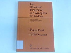 Das altiranische Fürstenideal von Xenophon bis Ferdousi. Nach den antiken und einheimischen ...