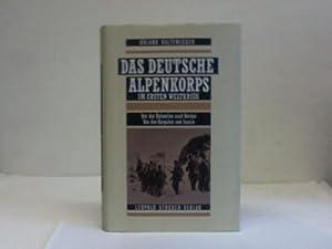 Das deutsche Alpenkorps im ersten Weltkrieg. Von den Dolomiten nach Verdun, von den Karpaten zum ...