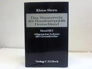 Das Staatsrecht der Bundesrepublik Deutschland, Band III/I: Allgemeine Lehren der Grundrechte:...