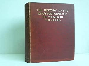 The history of the King's Body Guard of the Yeomen of the Guard (Valecti Garde Domini Regis) ...