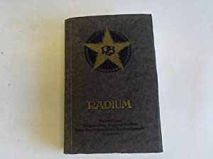 Herstellung - Allgemeine Eigenschaften - Seine Anwenung in der Strahlentherapie - Apparate: Radium