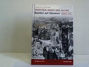 Zwischen Angst und Alltag - Bomben auf Hannover. Sommer 1943: Fuchs, Thorsten / Wittke, Stefan