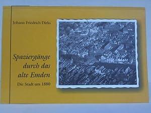 Spaziergänge durch das alte Emden. die Stadt um 1880: Dirks, Johann Friedrich