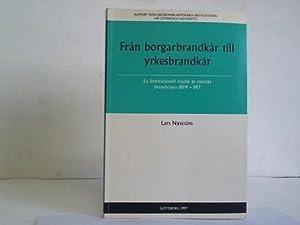 Fran borgarbrandkar till yrkesbrandkar. En institutionell studie av svenskt brandväsen 1874-...