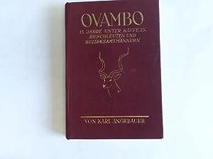 Ovambo. 15 Jahre unter Kaffern, Buschleuten und: Angebauer, Karl