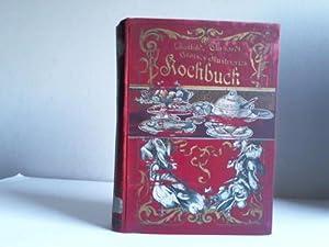 Grosses illustriertes Kochbuch für den einfachen bürgerlichen und den feineren Tisch. Zur...