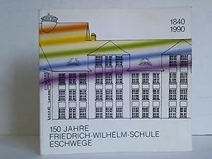 150 Jahre Friedrich-Wilhelm-Schule Eschwege 1840 - 1990: Müller, H. K. / Müller-Hoßfeld, D.