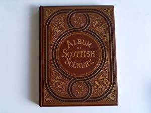 Album of Scottish Scenery. A series of views. Illustrating several Places of Interest mentioned i...