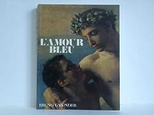 L'Amour Bleu. Die homosexulle Liebe in Kunst: Beurdeley, Cecile