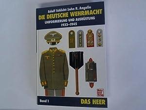 Die deutsche Wehrmacht. Uniformierung und Ausrüstung 1933: Schlicht, Adolf/ Angolia,