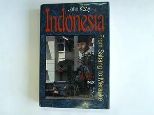 Indonesia. From Sabang to Merauke: Keay, John