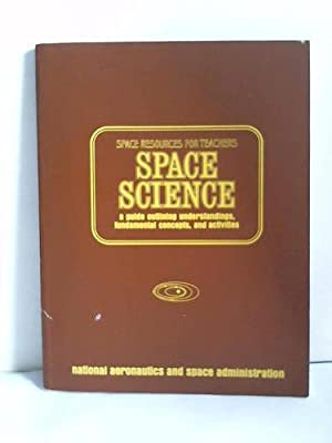 Space Resources for teachers. Space Science a guide outlining understandings, findamental concept...