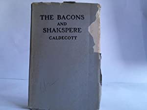The Bacons and Shakespeare. Their lives in parallel lines with incidental discussions on the play...