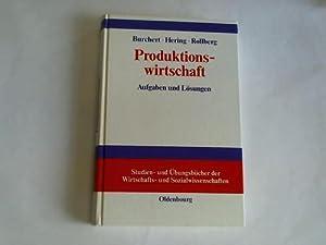 Produktionswirtschaft. Aufgaben und Lösungen: Burchert, Heiko, Hering,