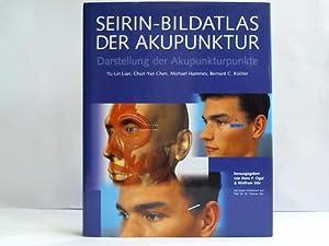 SEIRIN-Bildatlas der Akupunktur. Darstellung der Akupunkturpunkte mit: Lian, Yu-Lin /