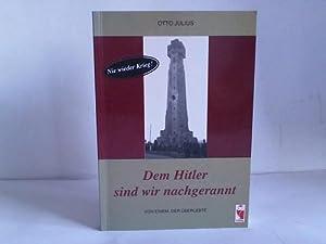 Dem Hitler sind wir nachgerannt. Von einem,: Julius, Otto