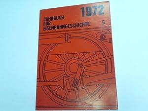Jahrbuch für Eisenbahngeschichte 1972. Band 5: Dt. Gesellschaft f�r Eisenbahngeschichte (Hrsg....