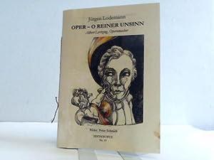 Oper - o reiner Unsinn. Albert Lortzing, Opernmacher: Lodemann, Jürgen