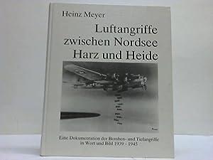 Luftangriffe zwischen Nordsee, Harz und Heide: Meyer, Heinz