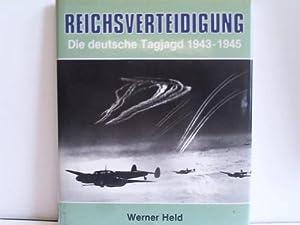 Reichsverteidigung. Die deutsche Tagjagd 1943/1945: Held, Werner