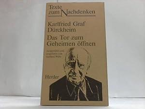 Das Tor zum Geheimen öffnen. Texte zum: Dürckheim, Karlfried Graf