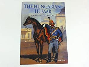The Hungarian Hussar. An illustrated History