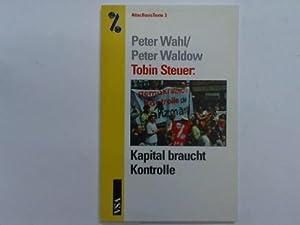 Tobin Steuer: Kapital braucht Kontrolle: Wahl, Peter / Waldow, Peter