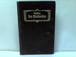 Der Mechaniker. Hilfs- und Lehrbuch für Werkmeister, Vorarbeiter, Arbeiter und Lehrlinge der ...
