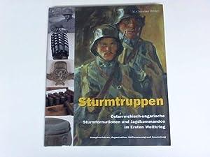 Sturmtruppen. Österreichisch-ungarische Sturmformationen und Jagdkommandos im Ersten Weltkrieg...