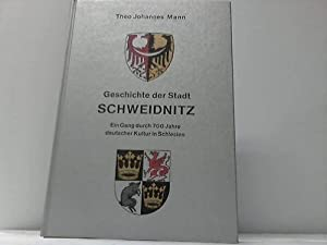 Geschichte der Stadt Schweidnitz. Ein Gang durch 700 Jahre deutscher Kultur in Schlesien: Schlesien...