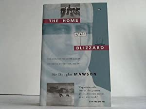 The Home of the Blizzard. The Story of the Australasian Antarctic Expedition 1911-1914