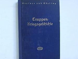 Truppenkriegsgeschichte. Zwölf Beispiele aus dem Weltkriege 1914/18: Greiner, Heinz / ...